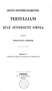 Quinti Septimii Florentis Tertulliani quae supersunt omnia: Continens libros polemicos et dogmaticos