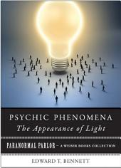 Psychic Phenomena: The Appearance of Light: Paranormal Parlor, A Weiser Books Collection