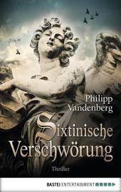 Sixtinische Verschwörung: Historischer Thriller