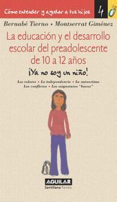 La educación y el desarrollo escolar del preadolescente de 10 a 12 años (Cómo entender y ayudar a tus hijos 4): Cómo entender y ayudar a tus hijos 4