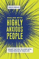 Dealing with Highly Anxious People  Smart Tactics to Cope with These People in Your Life PDF