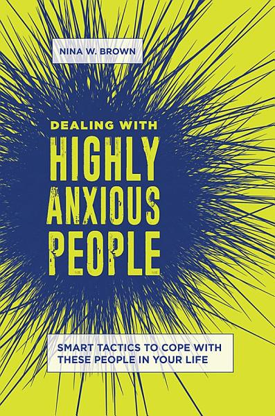 Dealing With Highly Anxious People Smart Tactics To Cope With These People In Your Life
