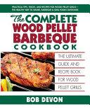 The Complete Wood Pellet Barbeque Cookbook Book