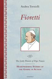 Fioretti - The Little Flowers of Pope Francis: Heartwarming Stories of the Gospel in Action