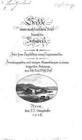 Scizze einer mahlerischen Reise durch die Schweiz. Aus dem Englischen eines Ungenannten. [i.e. R. Lascelles.] Herausgegeben, mit ... Anmerkungen u einem doppelten Anhange, von J. R. Wyss, etc