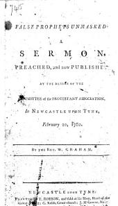 False Prophets unmasked: a sermon [on Matt. vii. 15, 16] preached and now published at the desire of the Committee of the Protestant Association, in Newcastle-upon-Tyne, February 20, 1780