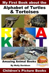 My First Book about the Alphabet of Turtles & Tortoises - Amazing Animal Books - Children's Picture Books