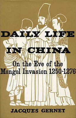 Daily Life in China  on the Eve of the Mongol Invasion  1250 1276 PDF
