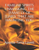 Familiar Spirits Unmasking the [fami] Ly of [liar]s That Are Haunting You