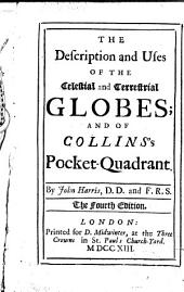 The Description and Uses of the Celestial and Terrestrial Globes; and of Collins's Pocket-quadrant. By John Harris .. The Fourth Edition