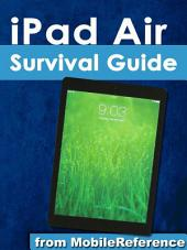 iPad Air Survival Guide: Step-by-Step User Guide for the iPad Air and iOS 7: Getting Started, Managing Media, Making FaceTime Calls, Using eMail, Surfing the Web