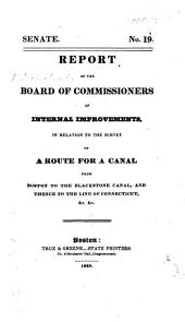 Senate. No. 19. Report of the Board of Commissioners of Internal Improvements in relation to the survey of a route for a canal from Boston to the Blackstone Canal, and thence to the line of Connecticut, etc. [With a report on the same subject by J. Hayward.]