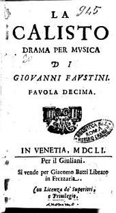 La Calisto drama per musica di Giouanni Faustini. Fauola decima