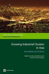 Growing Industrial Clusters in Asia: Serendipity and Science