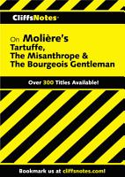 CliffsNotes on Moliere s Tartuffe  The Misanthrope   The Bourgeois Gentleman PDF