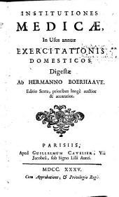 Institutiones medicae in usus annuae exercitationis domesticos digestae: Volume 1