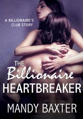 The Billionaire Heartbreaker: A Billionaire's Club Story