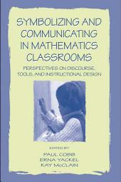 Symbolizing and Communicating in Mathematics Classrooms: Perspectives on Discourse, Tools, and Instructional Design