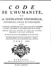 Code de l'humanité: ou, La législation universelle, naturelle, civile et politique : avec l'histoire littéraire des plus grands hommes qui ont contribué a la perfection de ce code, Volume13