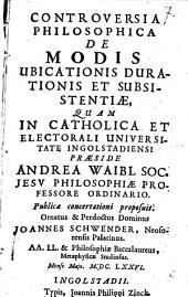 Controversia philos. de modis ubicationis, durationis et subsistentiae