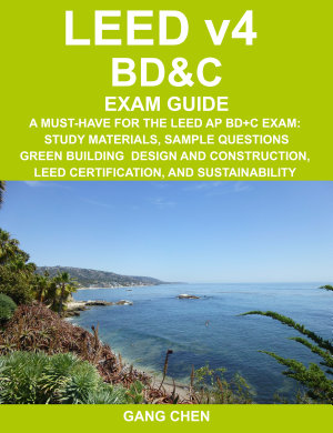 Leed Bdc Exam Guide A Must Have For The Leed Ap Bdc Exam Study Materials Sample Questions Green Building Design And Construction Leed Certification And Sustainability 2nd Edition