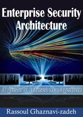 Enterprise Security Architecture: A guide to Infosec management