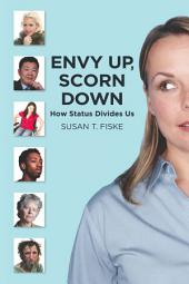 Envy Up, Scorn Down: How Status Divides Us
