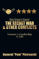 Basic Airman to General  The Secret War   Other Conflicts PDF