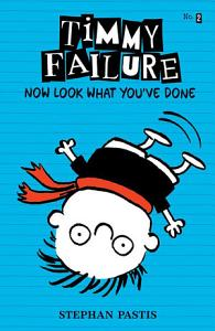 Timmy Failure  Now Look What You   ve Done Book
