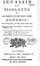 Aucassin et Nicolette : ou les Moeurs du bon vieux tems : comédie en quatre actes, en vers, mêlée d'ariettes, représentée devant Leurs Majestés à Versailles le 30 décembre 1779 Les paroles sont de M. Sedaine, la musique de M. Gretry