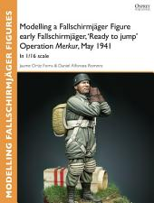 Modelling a Fallschirmjäger Figure early Fallschirmjäger, 'Ready to jump' Operation Merkur, May 1941: In 1/16 scale