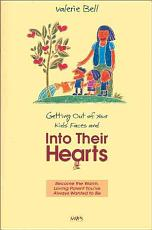 Getting Out of Your Kids  Faces and Into Their Hearts PDF