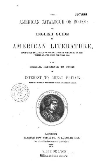 The American Catalogue of Books Or  English Guide to American Literature    with Especial Reference to Works of Interest to Great Britain    PDF