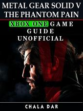 Metal Gear Solid V The Phantom Pain Xbox One Game Guide Unofficial
