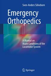 Emergency Orthopedics: A Manual on Acute Conditions of the Locomotor System