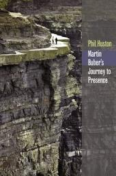 Martin Buber's Journey to Presence