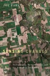 Sensing Changes: Technologies, Environments, and the Everyday, 1953-2003