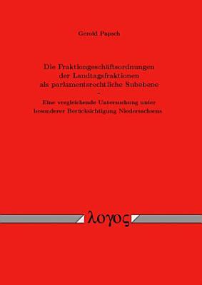 Die Fraktiongesch  ftsordnungen der Landtagsfraktionen als parlamentsrechtliche Subebene PDF