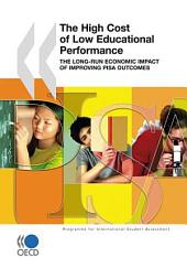 PISA The High Cost of Low Educational Performance The Long-run Economic Impact of Improving PISA Outcomes: The Long-run Economic Impact of Improving PISA Outcomes
