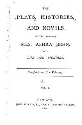 The Plays, Histories, and Novels of the Ingenious Mrs. Aphra Behn: With Life and Memoirs. Complete in Six Volumes...