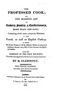 The Professed Cook  Or  the Modern Art of Cookery  Pastry  and Confectionary  Made Plain and Easy     By B  Clermont  or Rather  Translated by Him from   Menon s    Les Soupers de la Cour      The Tenth Edition  Revised and Much Enlarged PDF