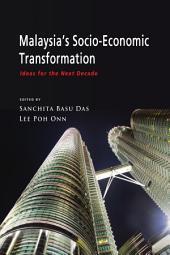 Malaysia's Socio-Economic Transformation: Ideas for the Next Decade