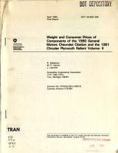 Weight and consumer price components of the 1980 General Motors Chevrolet Citation and the 1981 Chrysler Plymouth Reliant: final report, Volume 2