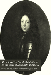 Memoirs of the Duc de Saint-Simon on the Times of Louis XIV, and the Regency: Volume 1