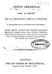 Juicio imparcial sobre la reunion de la medicina con la cirugía y relaciones con la farmacia con entrambas