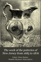"The Work of the Potteries of New Jersey from 1685 to 1876: Being Extracts from ""The Pottery and Porcelain of the United States"""