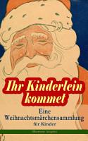 Ihr Kinderlein kommet   Eine Weihnachtsm  rchensammlung f  r Kinder  Illustrierte Ausgabe  PDF