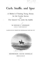 Curb, Snaffle, and Spur: A Method of Training Young Horses for the Cavalry Service, and for General Use Under the Saddle