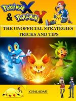 Pokemon X   Pokemon Y The Unofficial Strategies Tricks And Tips PDF