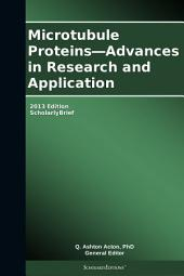 Microtubule Proteins—Advances in Research and Application: 2013 Edition: ScholarlyBrief